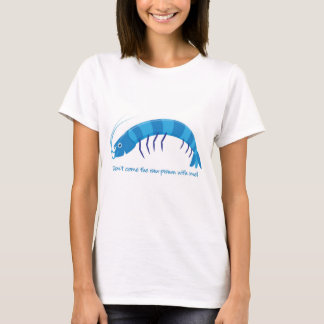 'Don't come the raw prawn with me!' T-Shirt