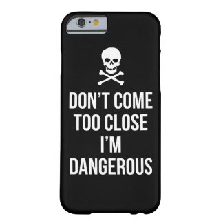 Don't Come Too Close I'm Dangerous slogan quote Barely There iPhone 6 Case
