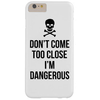 Don't Come Too Close I'm Dangerous slogan quote Barely There iPhone 6 Plus Case