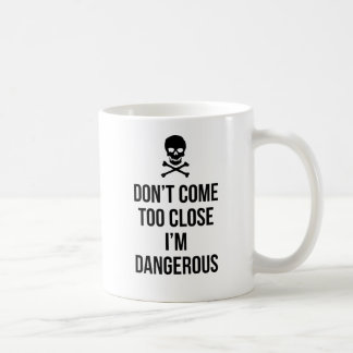Don't Come Too Close I'm Dangerous slogan quote Coffee Mug