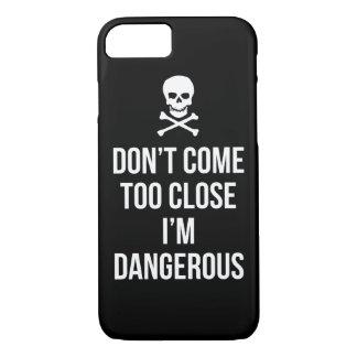 Don't Come Too Close I'm Dangerous slogan quote iPhone 7 Case