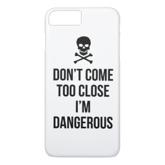 Don't Come Too Close I'm Dangerous slogan quote iPhone 7 Plus Case