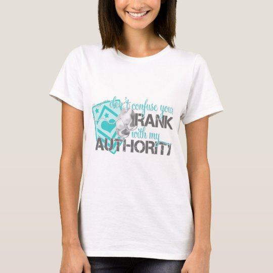 Don't Confuse Your Rank With My Authority T-Shirt