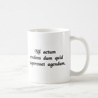 Don't consider that anything has been done if..... coffee mug