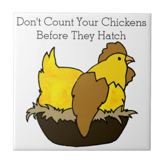 Don't Count Your Chickens Before They Hatch Ceramic Tile