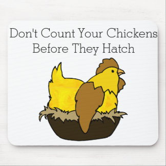 Don't Count Your Chickens Before They Hatch Mouse Pad