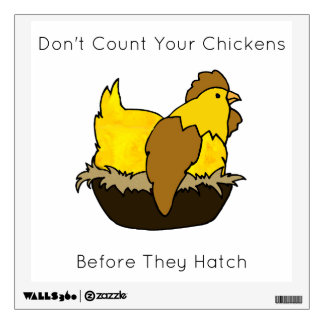 Don't Count Your Chickens Before They Hatch Wall Decal