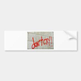 don't cry bumper sticker