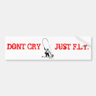 DONT CRY BUMPER STICKER