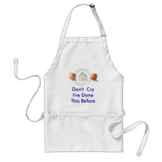 Don't  Cry I've Done This Before Adult Apron