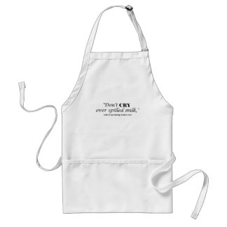 """Don't cry over spilled milk"" said no pumping mama Adult Apron"