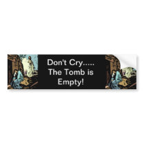 Don't Cry, The Tomb is Empty  - Celebrate Easter Bumper Sticker