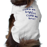 Dont CURB me bro! Dont CURB me bro! Dog Clothing