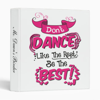 Don't Dance Like the Rest Be the Best Binder