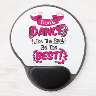 Don't Dance Like the Rest Be the Best Gel Mouse Pad