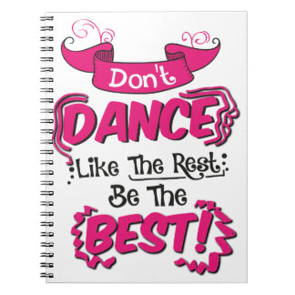 Don't Dance Like the Rest Be the Best Notebook