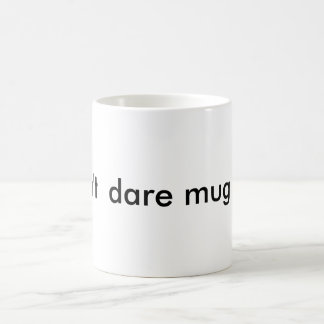 Don't  dare mug me!