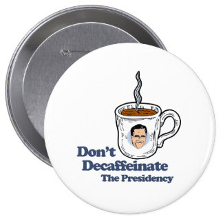 Don't Decaffeinate the Presidency.png Pinback Button