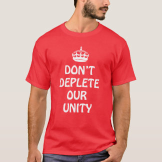 DON'T DEPLETE OUR UNITY!  ...RED! T-Shirt
