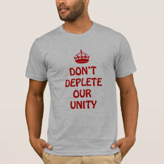 DON'T DEPLETE OUR UNITY! T-Shirt