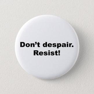 Don't Despair. Resist! Pinback Button