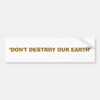 """Don't destroy our earth"" Bumper Sticker"