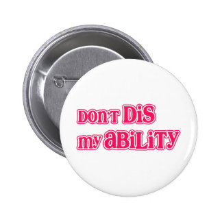 """""""Don't DIS my Ability"""" in Hot Pink Button"""