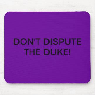 DON'T DISPUTE THE DUKE MOUSE PAD