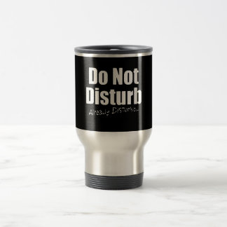 DONT DISTURB ALREADY DISTURBED FUNNY COMMENTS TRAVEL MUG