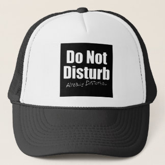 DONT DISTURB ALREADY DISTURBED FUNNY COMMENTS TRUCKER HAT
