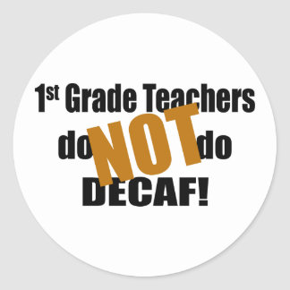 Don't Do Decaf - 1st Grade Classic Round Sticker