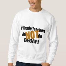 Don't Do Decaf - 1st Grade Sweatshirt