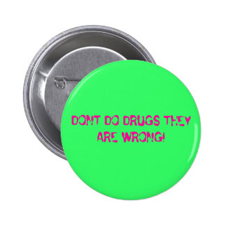 DONT DO DRUGS THEY ARE WRONG! BUTTON