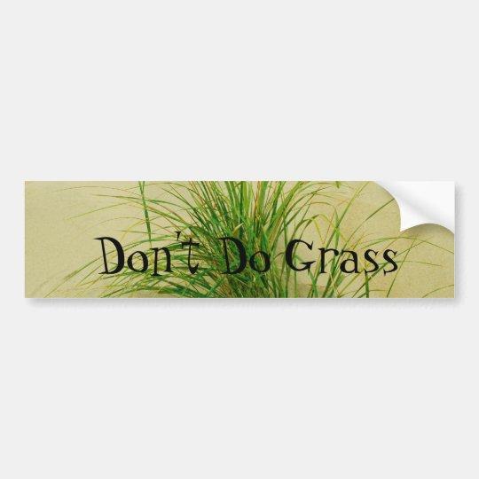 Don't Do Grass Bumper Sticker