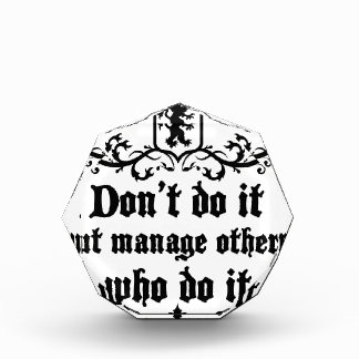 DonT do It But Manage Others Who Do It Acrylic Award
