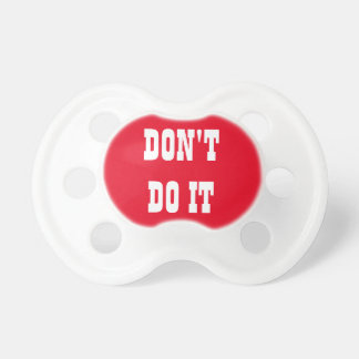 DON'T DO IT BooginHead PACIFIER