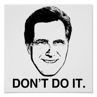 Don't Do it Romney.png Print
