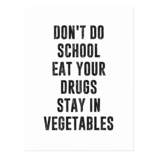Don't Do School Eat Your Drugs Stay In Vegetables Postcard