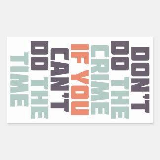 Don't Do The Crime Rectangular Sticker