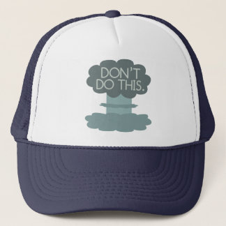 Don't Do This. Trucker Hat