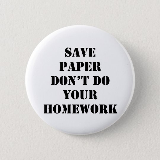 Don't Do Your Homework Button