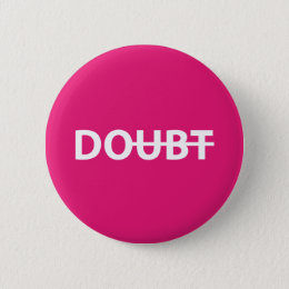 Don't doubt. Do. Button