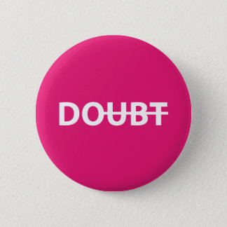 Don't doubt. Do. Button