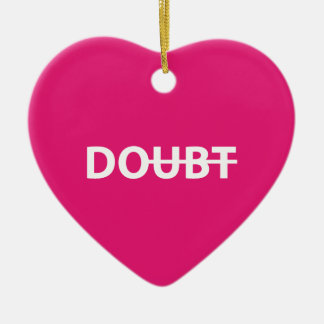 Don't doubt. Do. Ceramic Ornament