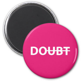 Don't doubt. Do. Magnet