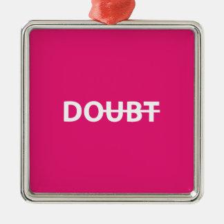 Don't doubt. Do. Metal Ornament