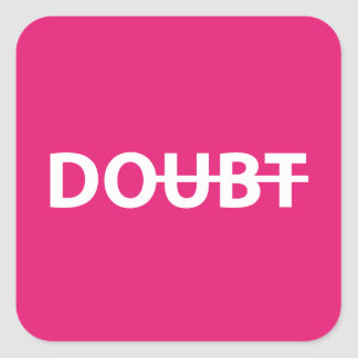 Don't doubt. Do. Square Sticker