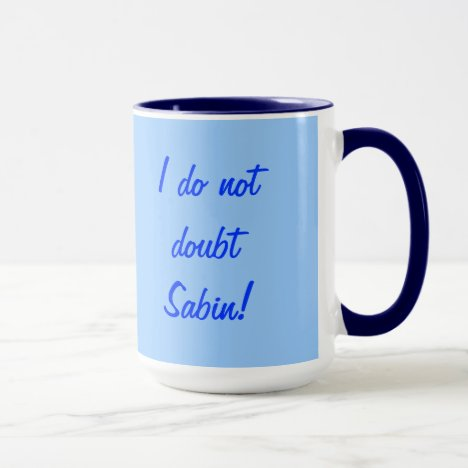 Don't doubt Sabin mug. Mug