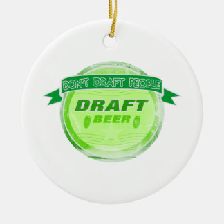 Don't Draft People Draft Beer Ceramic Ornament