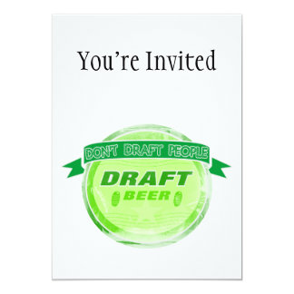 Don't Draft People Draft Beer 5x7 Paper Invitation Card
